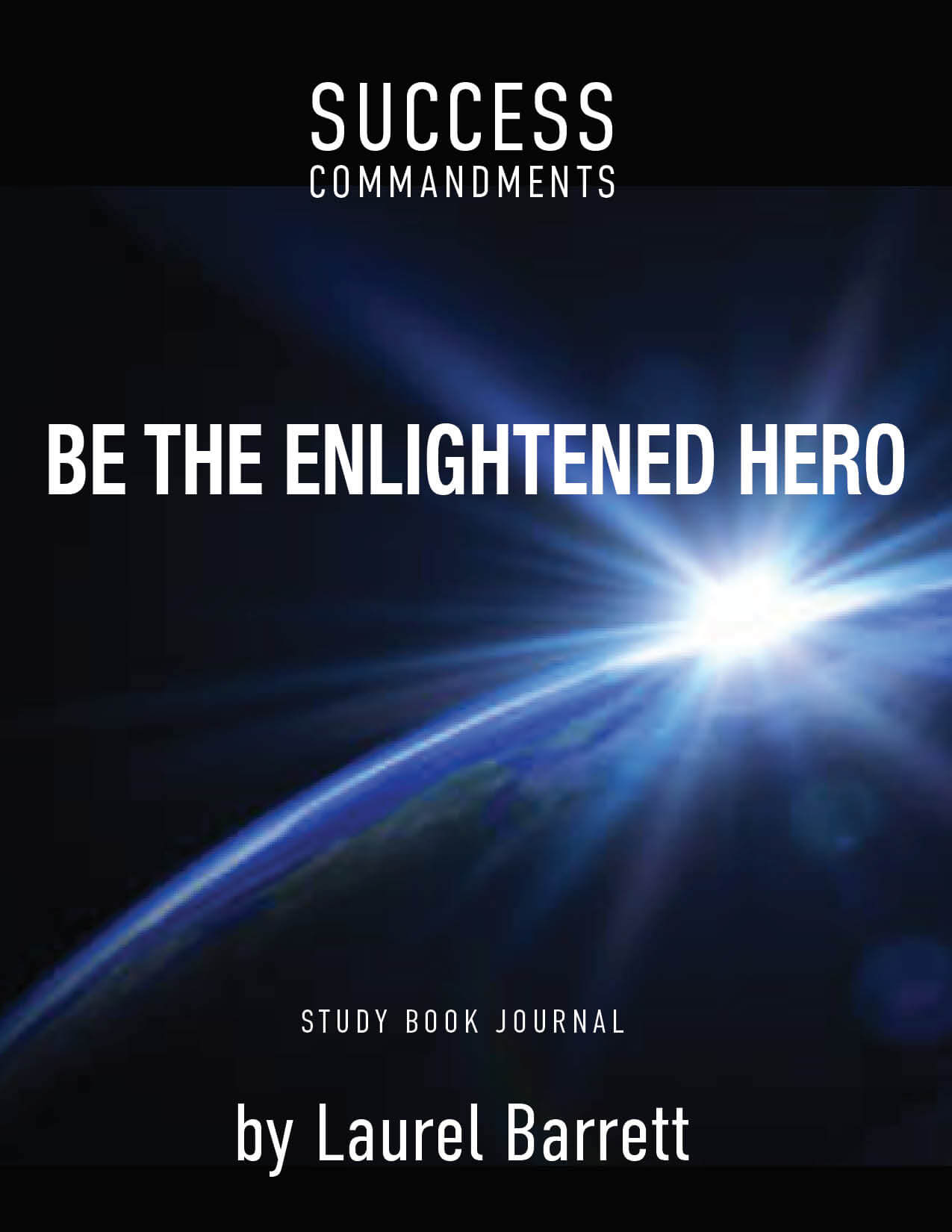 SUCCESS COMMANDMENTS: BE THE ENLIGHTENED HERO BOOK. STUDY JOURNAL